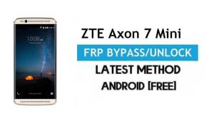 ZTE Axon 7 mini FRP Bypass – Unlock Gmail Lock Android 7 Without PC