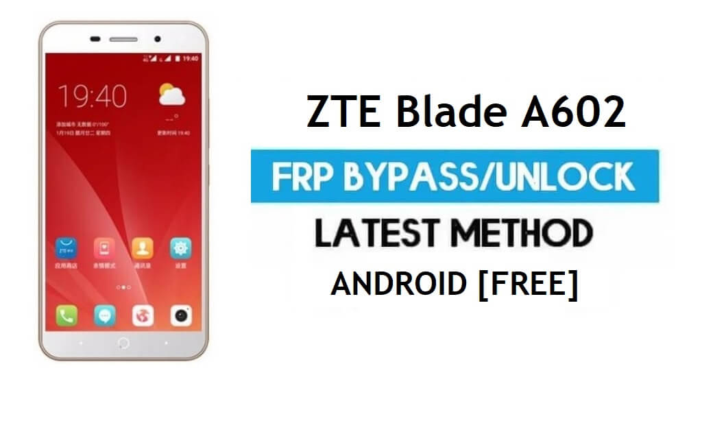 ZTE Blade A602 FRP Bypass – Unlock Google Gmail Lock Android 6.0