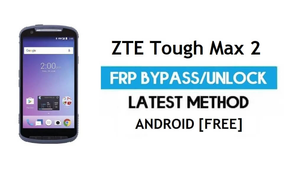 ZTE Tough Max 2 FRP Bypass – Unlock Gmail Lock Android 7 Without PC