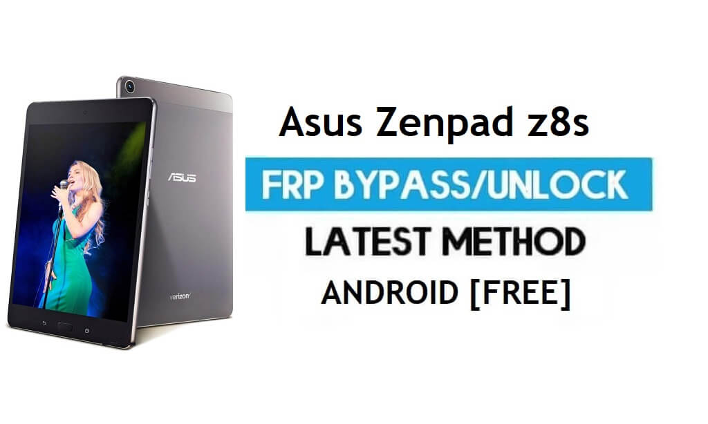 Asus Zenpad z8s FRP Bypass – Unlock Gmail Lock Android 7.0 No PC