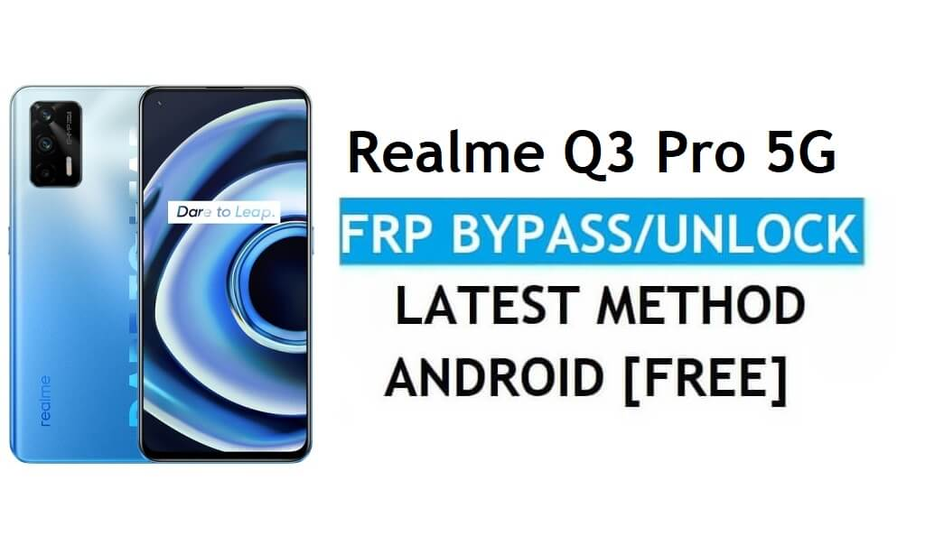 Realme Q3 Pro 5G Android 11 FRP Bypass Unlock Google lock latest