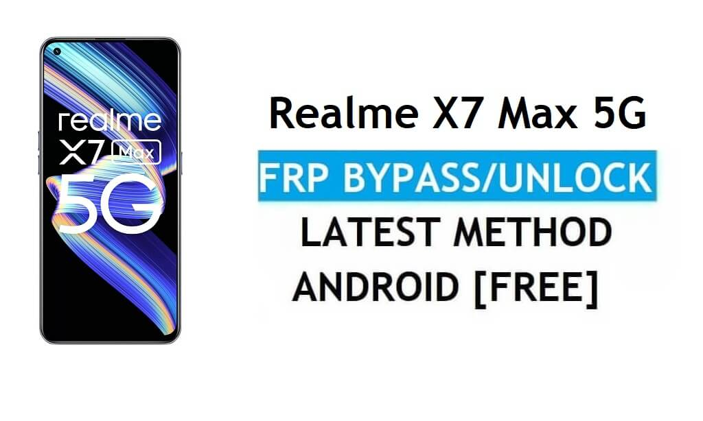 Realme X7 Max 5G Android 11 FRP Bypass Reset Google Gmail Latest