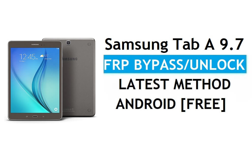 Samsung Tab A 9.7 SM-T550 FRP Bypass Android 7.1 Unlock Google free