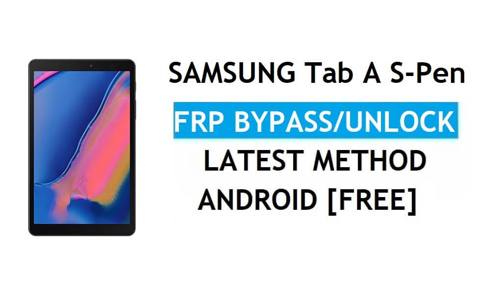 Samsung Tab A S-Pen SM-P580 FRP Bypass Android 8.1 Unlock Latest