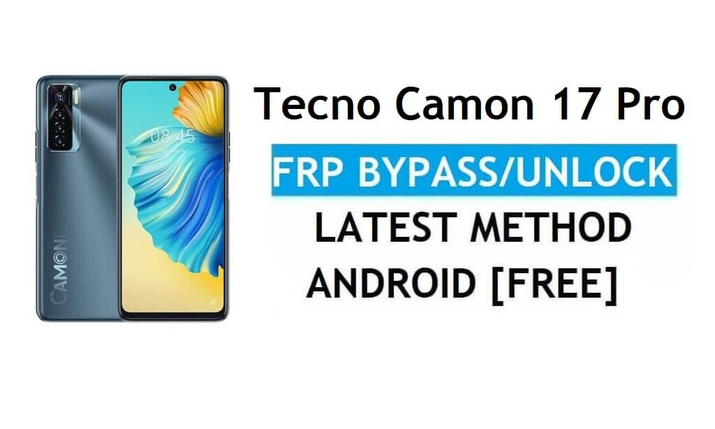 Tecno Camon 17 Pro Android 11 FRP Bypass Unlock Google Gmail Latest