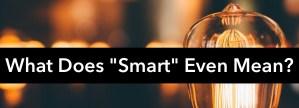"The Burden of Being Called ""Smart"""