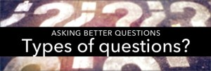 Better Questions: 4 Types of Questions