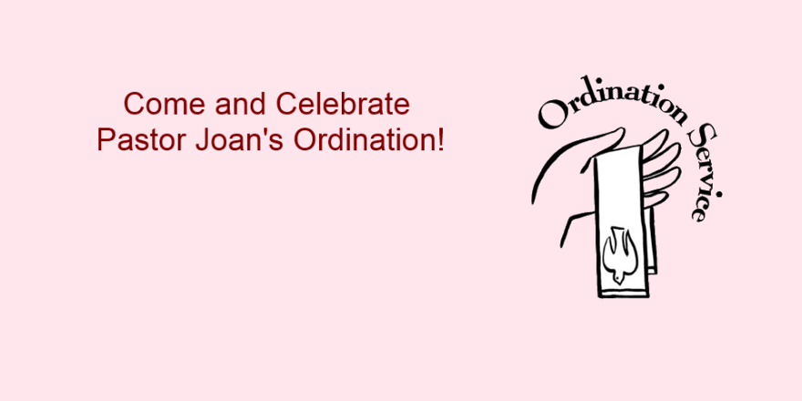 Come and Celebrate Pastor Joan's Ordination
