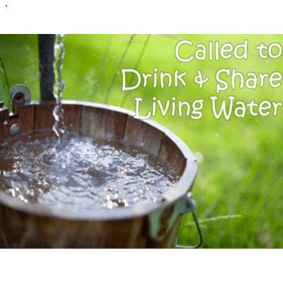 called to drink & share living water