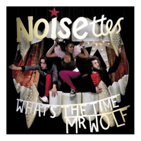 Noisettes – What's The Time, Mr Wolf?