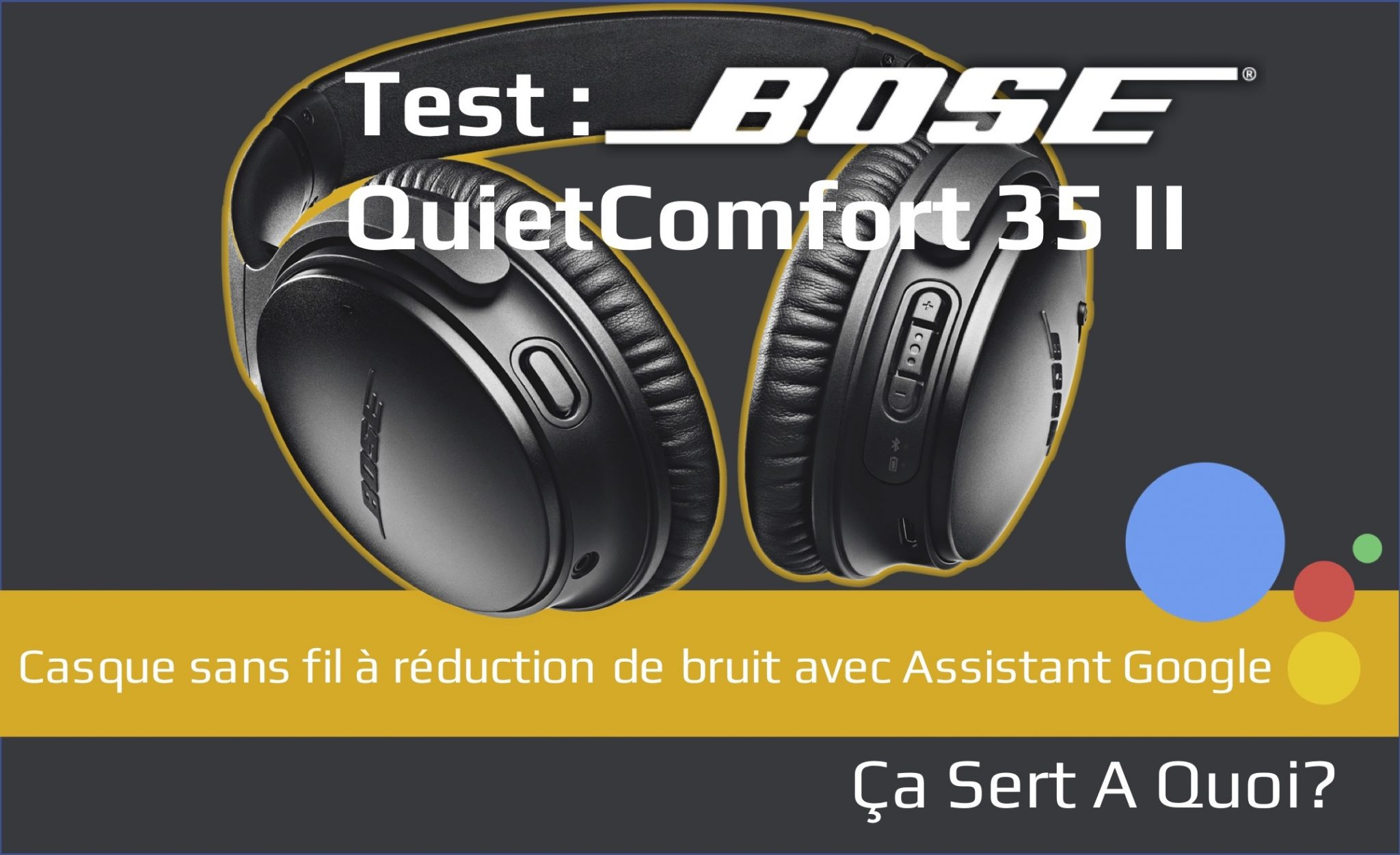 Test Casque Sans Fil Bose Quietcomfort 35 Ii Avec Google Assistant