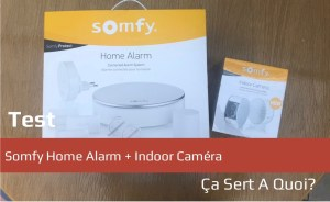 Test Somfy Home Alarm Indoor Cam 233 Ra 199 A Sert A Quoi