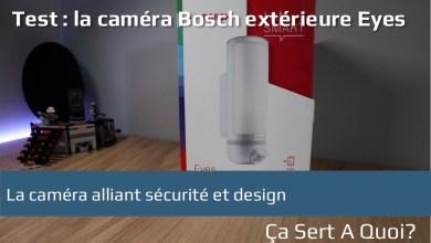 Photo of Test : la caméra Bosch extérieure Eyes