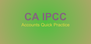 IPCC Accounts Quick Practice