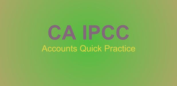 IPCC Accounts Quick Practice