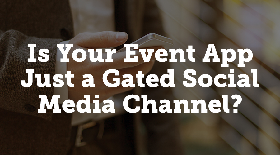 Is your event app just a gated social media feed?