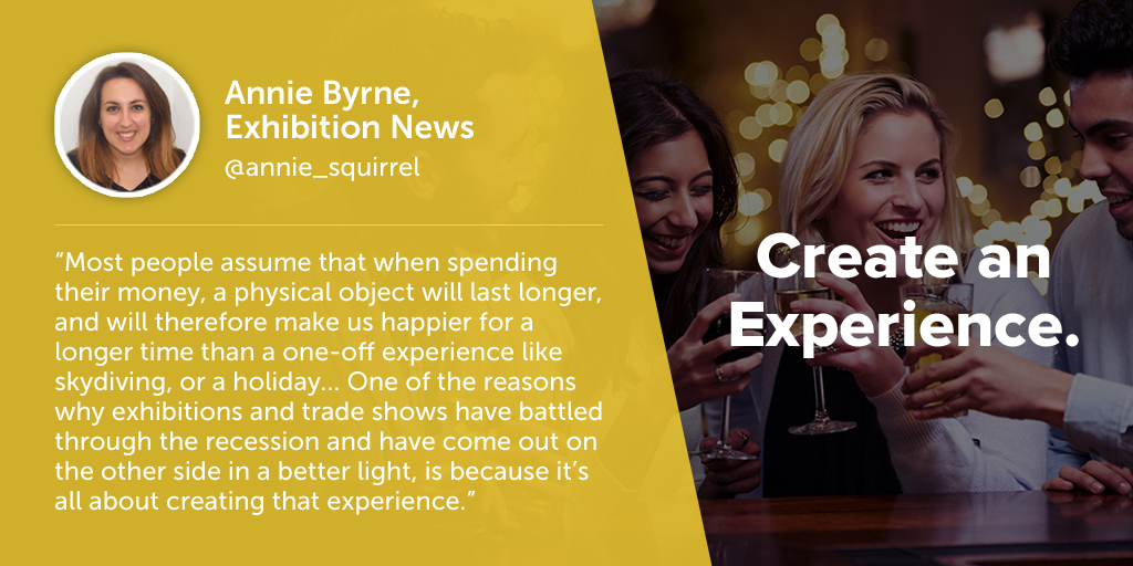 Inspiring quotes from event planners: Annie Byrne of Exhibition News says eventprofs must creat an experience.