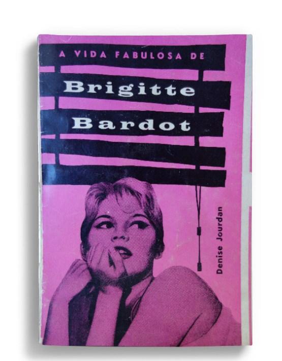 A vida fabulosa de Brigitte Bardot