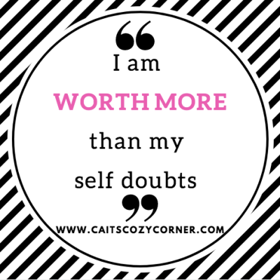 """I am worth more than my self doubt"""