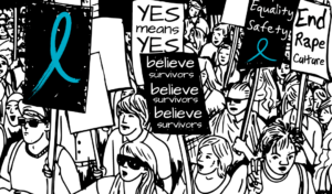 """a black and white illustration of people marching and holding signs. Signs say """"yes means yes,"""" """"believe survivors,"""" """"safety, equality,"""" """"end rape culture"""""""