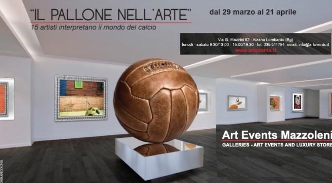 Il pallone nell'arte: dal 29 marzo al 21 aprile alla Art Events Mazzoleni