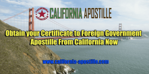 California Certificate to Foreign Government Apostille