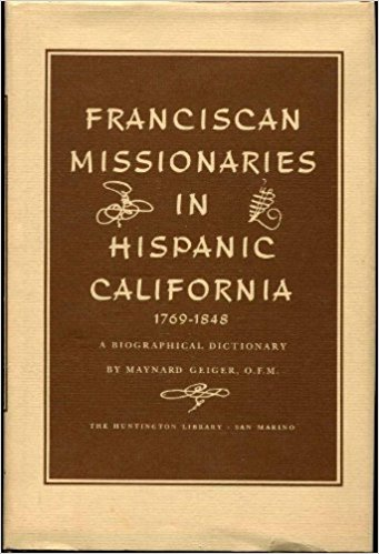 Franciscan Missionaries in Hispanic California: 1769-1848