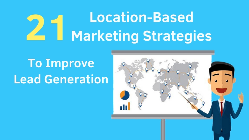 21-Location-Based-Marketing-Strategies-To-Improve-Lead-Generation