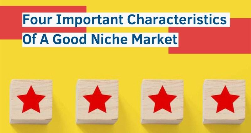 Four-Important-Characteristics-Of-A-Good-Niche-Market