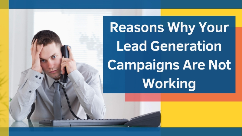 Reasons-Why-Your-Lead-Generation-Campaigns-Are-Not-Working