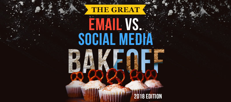 The Great Email vs. Social Media Bakeoff (2018 Edition)