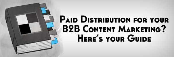 Paid Distribution for your B2B Content Marketing - Here's your Guide