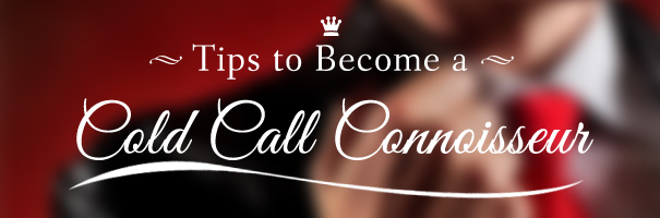 Tips to Become a Cold Call Connoisseur