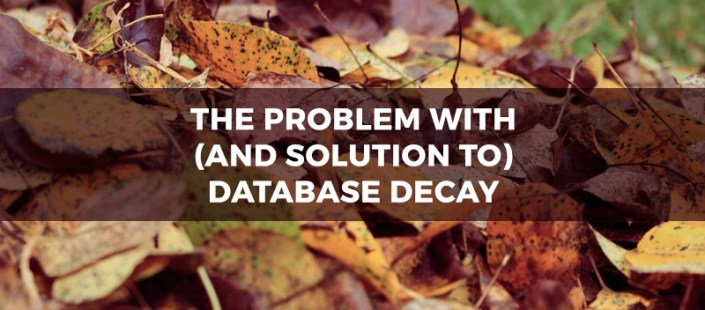 The-Problem-with-(and-Solution-to)-Database-Decay