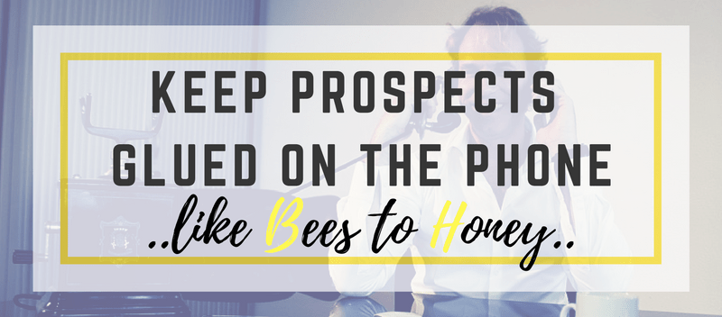 Keep Prospects Glued on the Phone Like Bees to Honey