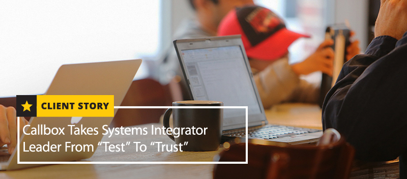 "Callbox Takes Systems Integrator Leader From ""Test"" To ""Trust"""