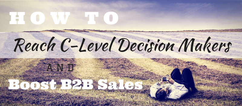 How to Reach C-Level Decision Makers and Boost B2B Sales