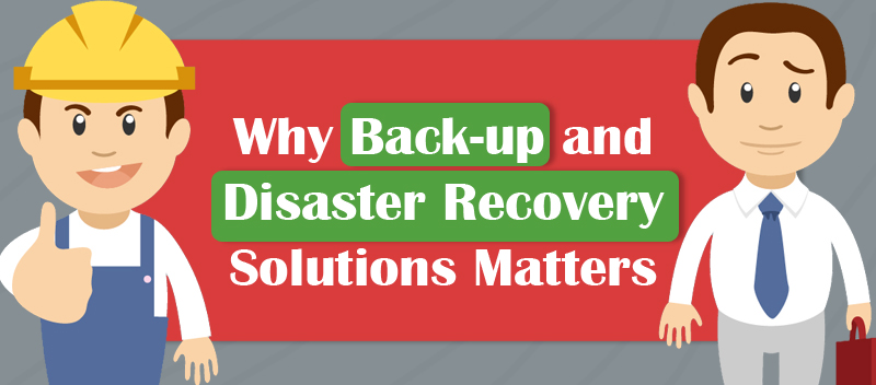 Why Back-up and Disaster Recovery Solutions Matters