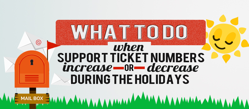 What to Do When Support Ticket Numbers Increase or Decrease During the Holidays