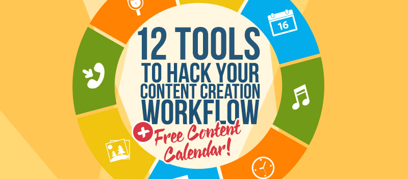 12 Tools to Hack Your Content Creation Workflow [Plus Free Content Calendar]