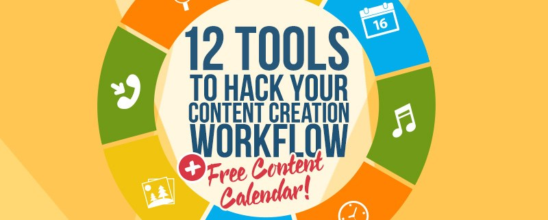 12 Tools to Hack Your Content Creation Workflow