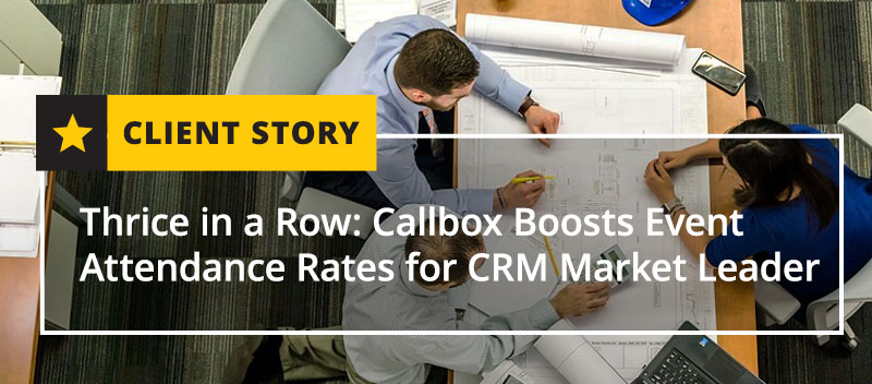 Thrice in a Row: Callbox Boosts Event Attendance Rates for CRM Market Leader - Blog