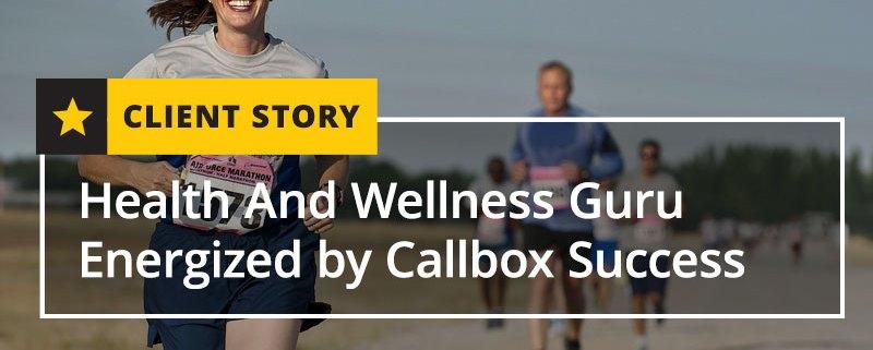 Health And Wellness Guru Energized by Callbox Success [CASE STUDY]