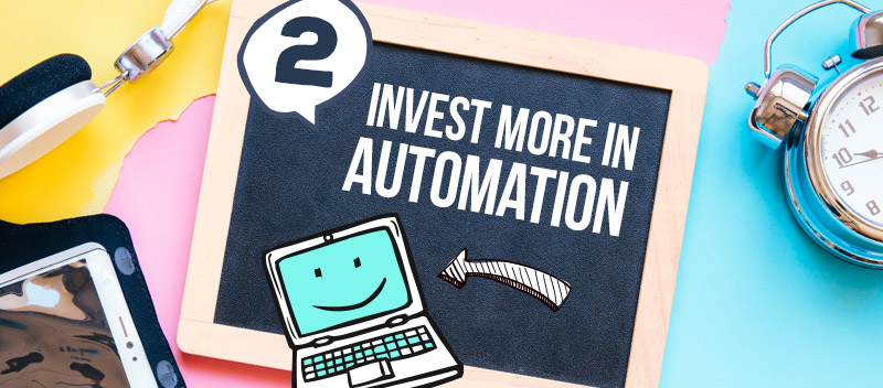 Invest More In Automation