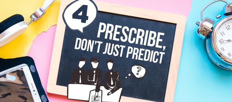Prescribe, Don't Just Predict