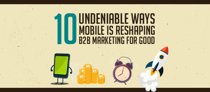 10 Undeniable Ways Mobile is Reshaping B2B Marketing [INFOGRAPHIC]