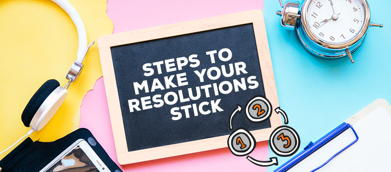 Steps to Make Your Resolutions Stick