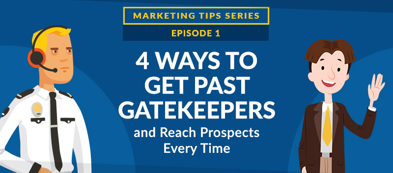 4 Ways to Get Past Gatekeepers and Reach Prospects Every Time [VIDEO]