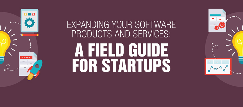 Expanding your Software Products and Services: A Field Guide for Startups