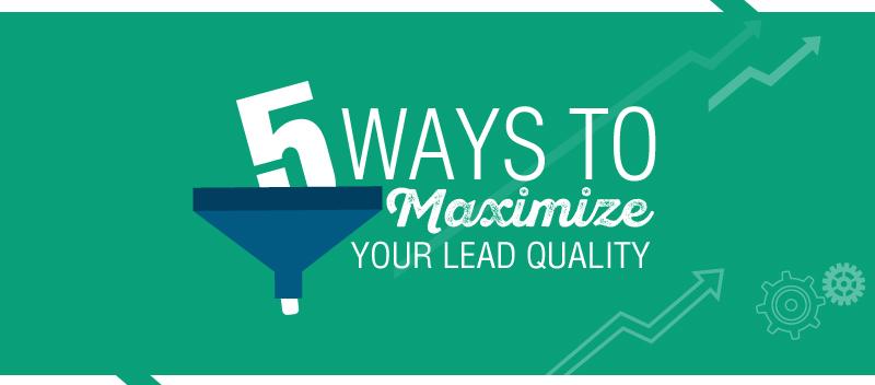 5 Ways to Maximize Lead Quality